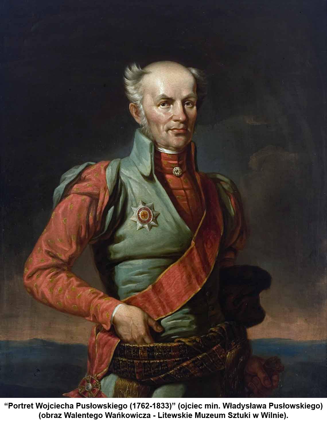 """""""Portret Wojciecha Pusłowskiego"""" (1762-1833)"""" (ojciec min. Władysława Pusłowskiego) (obraz Walentego Wańkowicza - Litewskie Muzeum Sztuki w Wilnie)."""