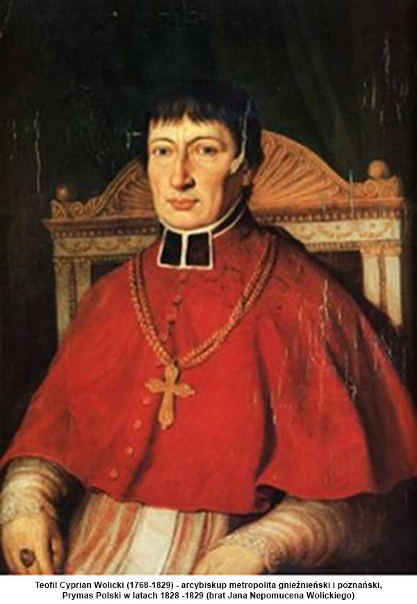 Teofil Cyprian Wolicki (1768-1829) - arcybiskup metropolita gnieźnieński i poznański, Prymas Polski w latach 1828 -1829 (brat Jana Nepomucena Wolickiego)